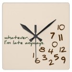 Whatever, I'm Late Anyways Clock, Zazzle