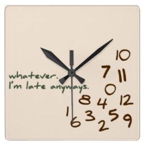 Whatever, I'm Late Anyways Clock, Zazzle